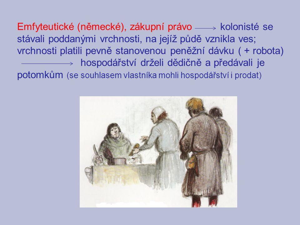 Emfyteutické (německé), zákupní právo kolonisté se stávali poddanými vrchnosti, na jejíž půdě vznikla ves; vrchnosti platili pevně stanovenou peněžní dávku ( + robota)