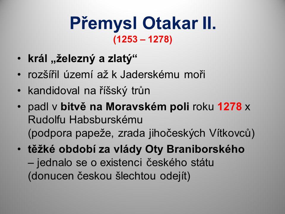 """Přemysl Otakar II. (1253 – 1278) král """"železný a zlatý"""