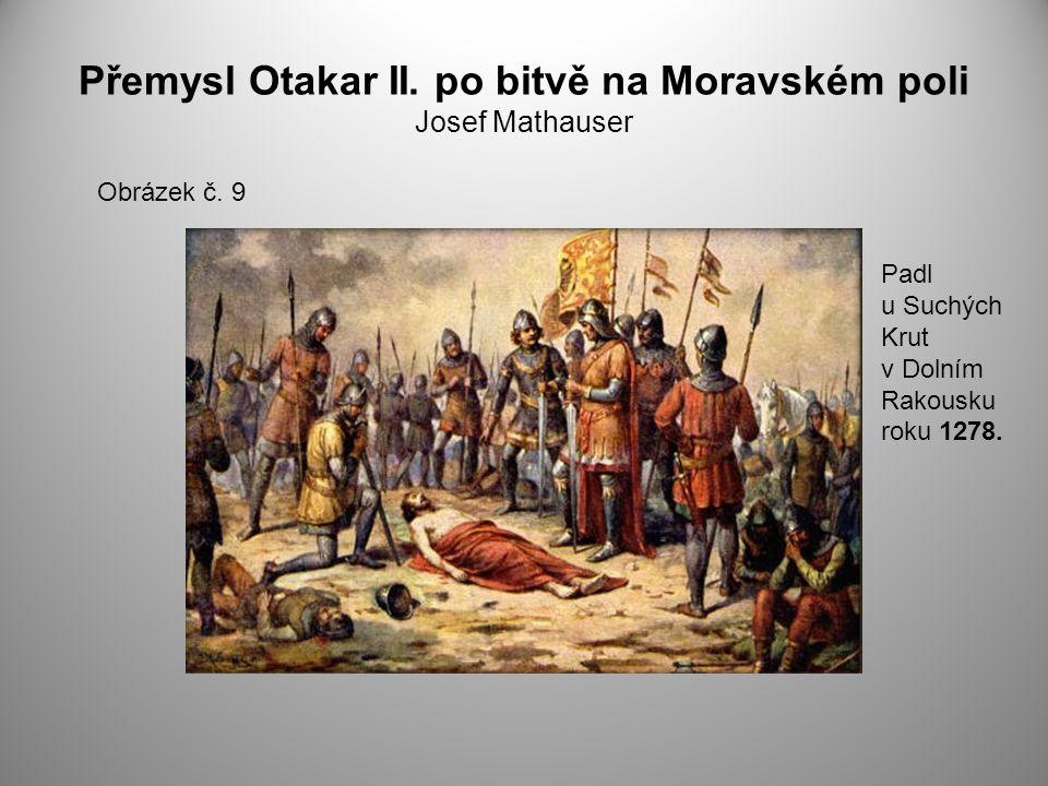 Přemysl Otakar II. po bitvě na Moravském poli Josef Mathauser