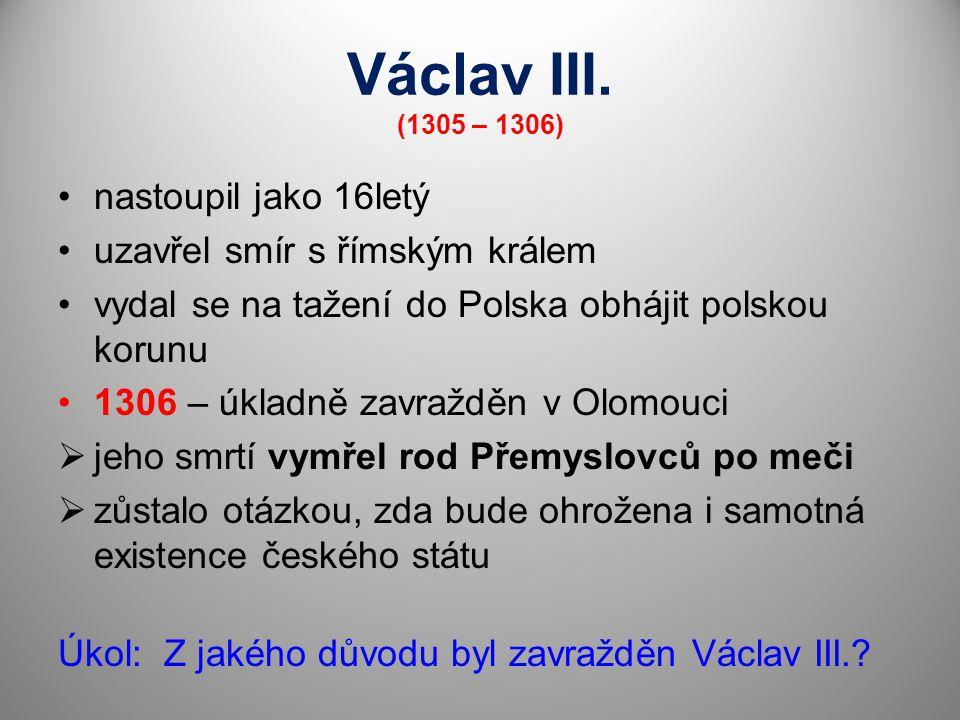 Václav III. (1305 – 1306) nastoupil jako 16letý
