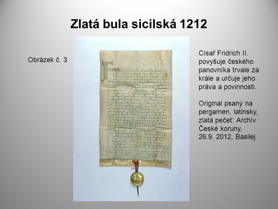 Zlatá bula sicilská 1212 Císař Fridrich II. povyšuje českého panovníka trvale za krále a určuje jeho práva a povinnosti.