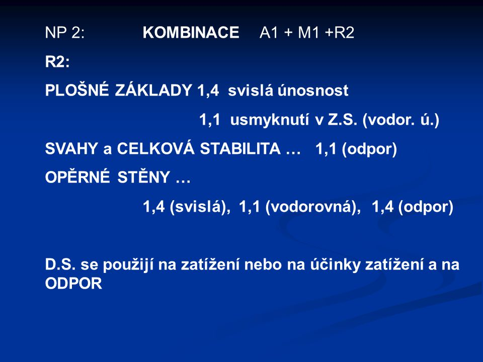 NP 2: KOMBINACE A1 + M1 +R2 R2: PLOŠNÉ ZÁKLADY 1,4 svislá únosnost. 1,1 usmyknutí v Z.S. (vodor. ú.)