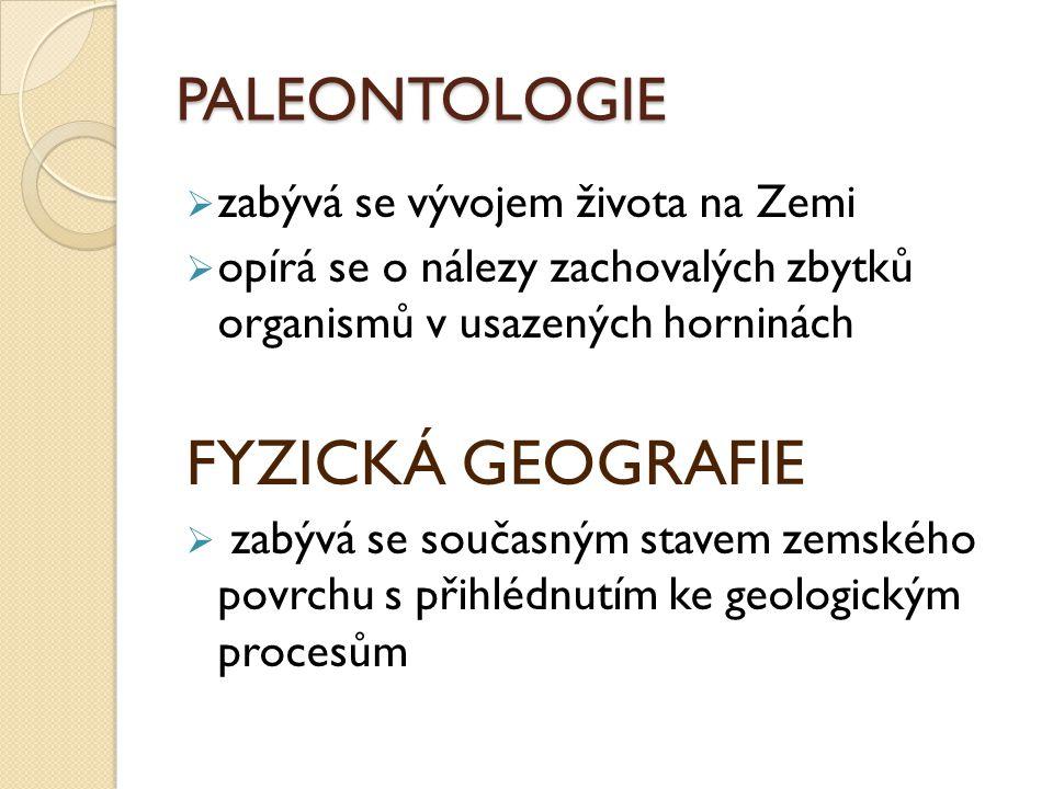 FYZICKÁ GEOGRAFIE PALEONTOLOGIE zabývá se vývojem života na Zemi