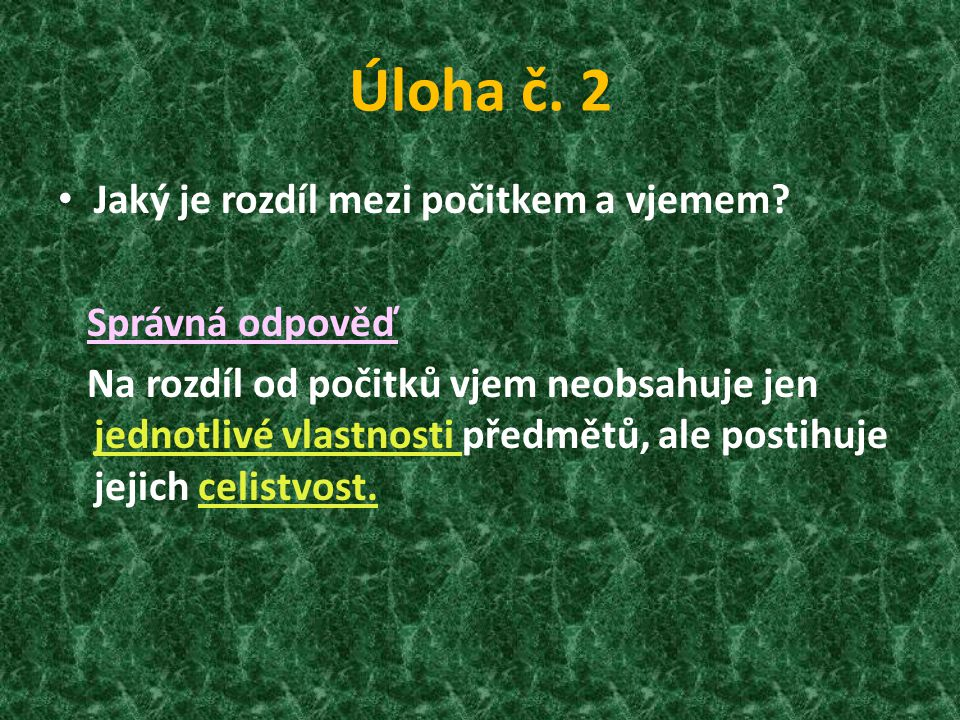 Úloha č. 2 Jaký je rozdíl mezi počitkem a vjemem Správná odpověď