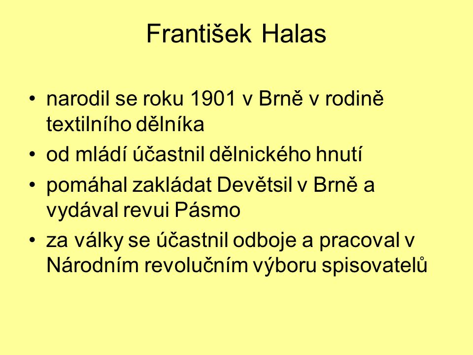 František Halas narodil se roku 1901 v Brně v rodině textilního dělníka. od mládí účastnil dělnického hnutí.