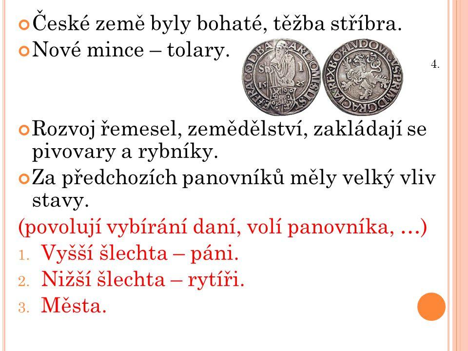 České země byly bohaté, těžba stříbra. Nové mince – tolary.