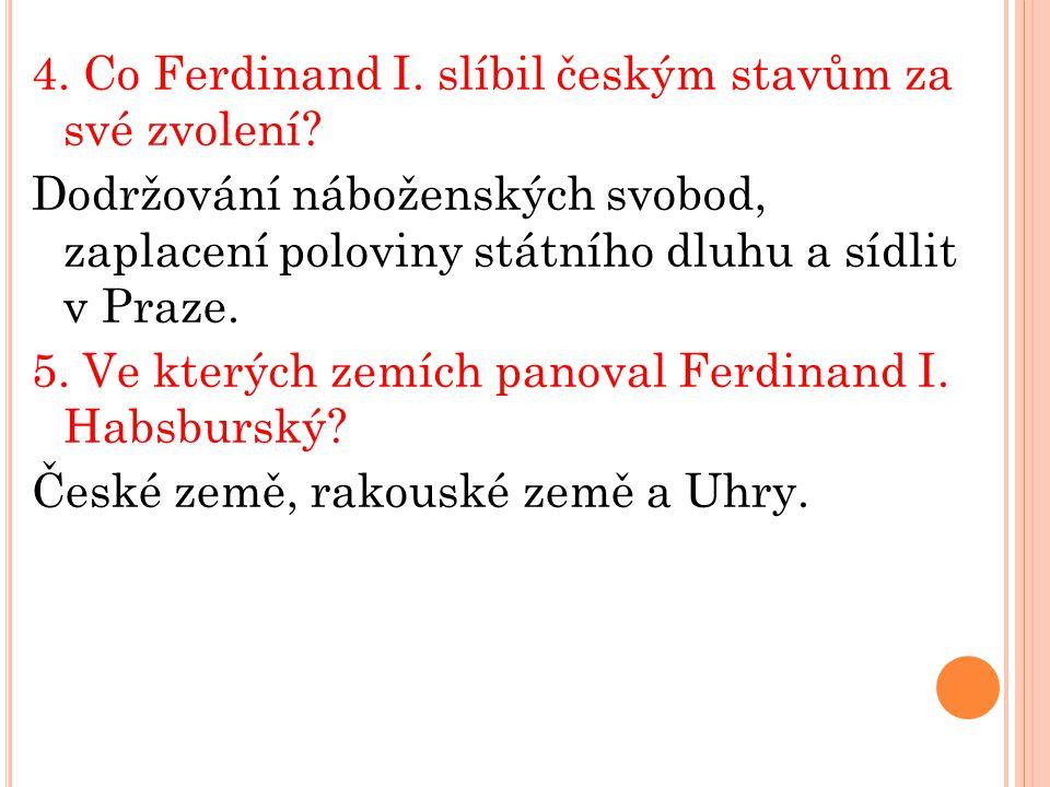 4. Co Ferdinand I. slíbil českým stavům za své zvolení