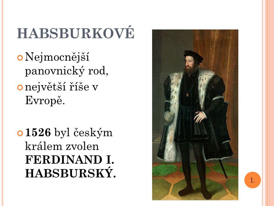 HABSBURKOVÉ Nejmocnější panovnický rod, největší říše v Evropě.