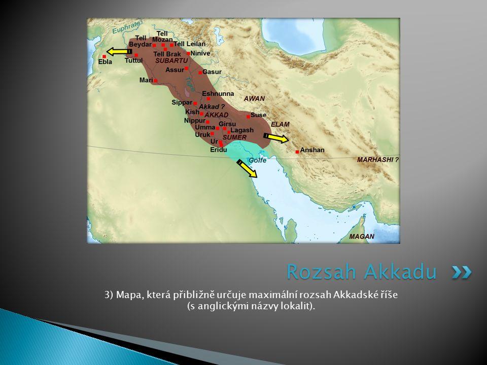 Rozsah Akkadu 3) Mapa, která přibližně určuje maximální rozsah Akkadské říše (s anglickými názvy lokalit).