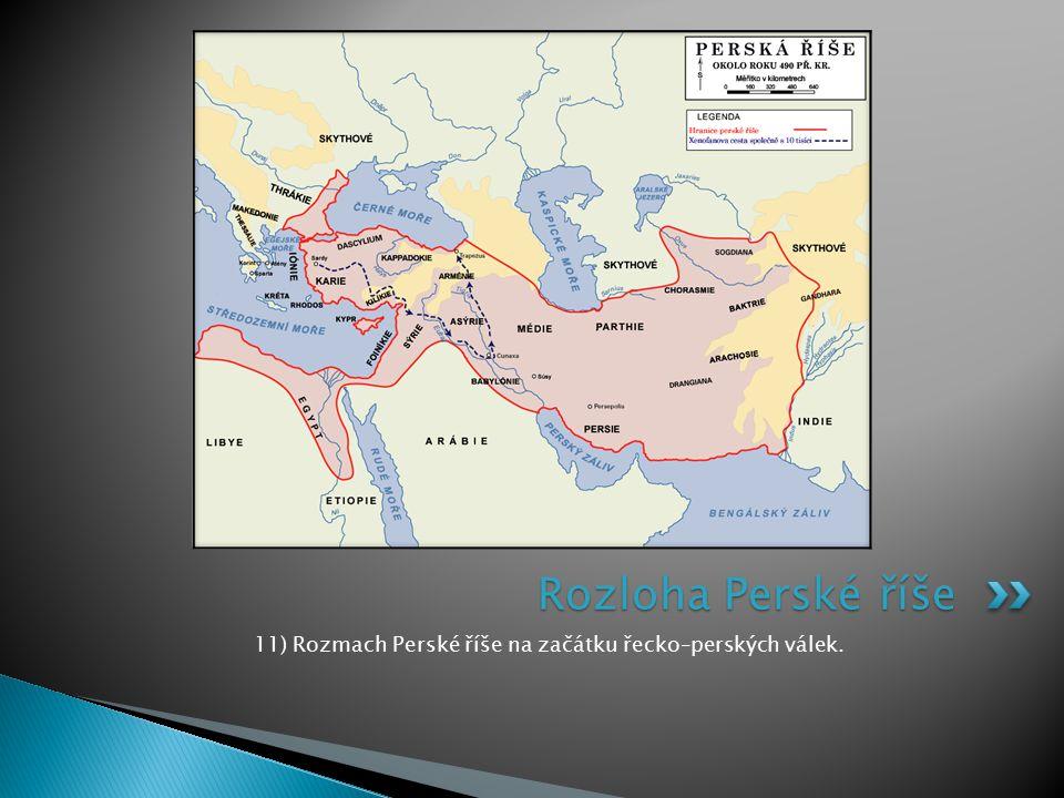 11) Rozmach Perské říše na začátku řecko–perských válek.