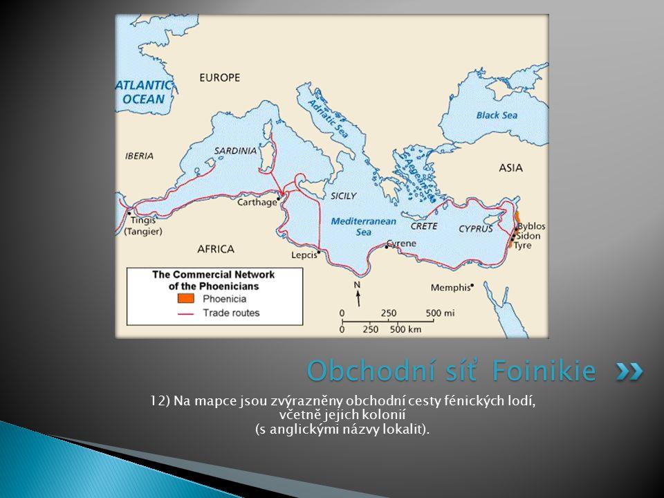 Obchodní síť Foinikie 12) Na mapce jsou zvýrazněny obchodní cesty fénických lodí, včetně jejich kolonií (s anglickými názvy lokalit).