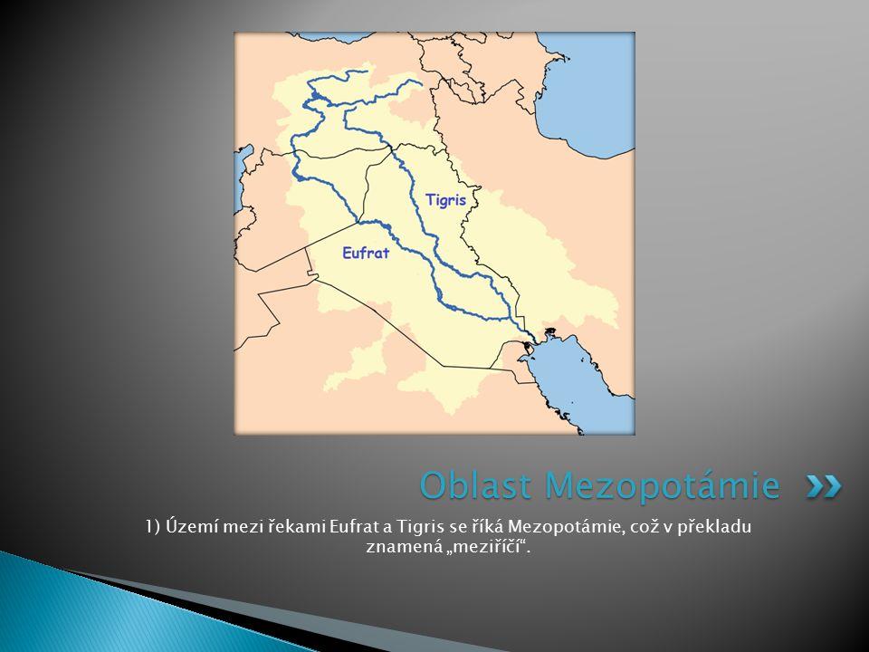 """Oblast Mezopotámie 1) Území mezi řekami Eufrat a Tigris se říká Mezopotámie, což v překladu znamená """"meziříčí ."""