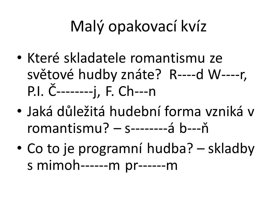Malý opakovací kvíz Které skladatele romantismu ze světové hudby znáte R----d W----r, P.I. Č--------j, F. Ch---n.