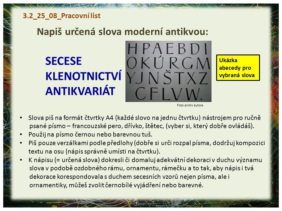 Napiš určená slova moderní antikvou: SECESE KLENOTNICTVÍ ANTIKVARIÁT