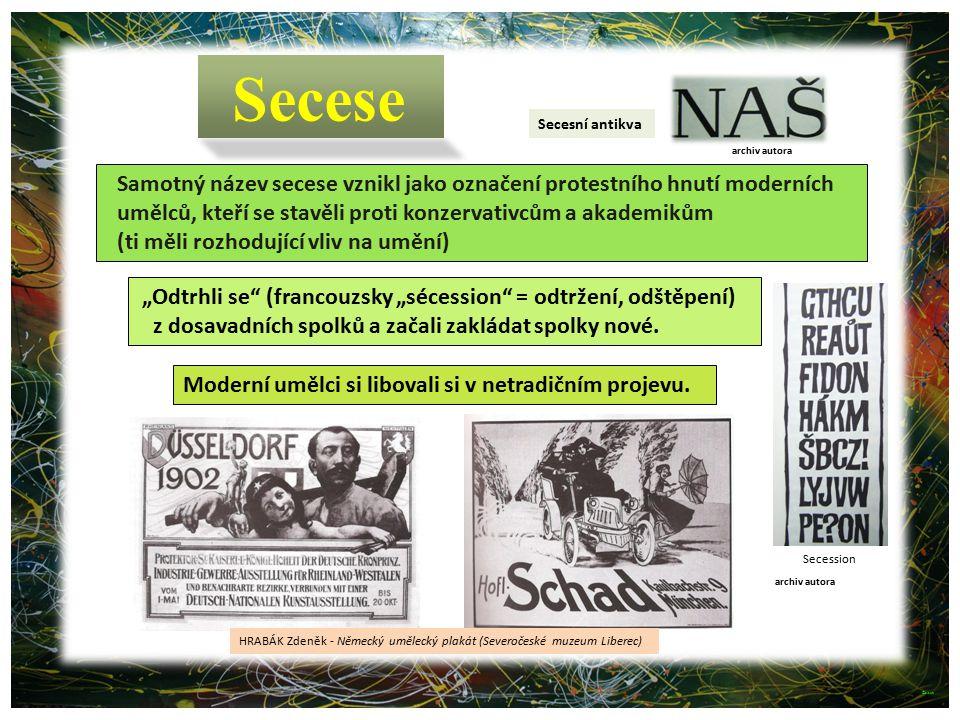Secese Secesní antikva. archiv autora. Samotný název secese vznikl jako označení protestního hnutí moderních.
