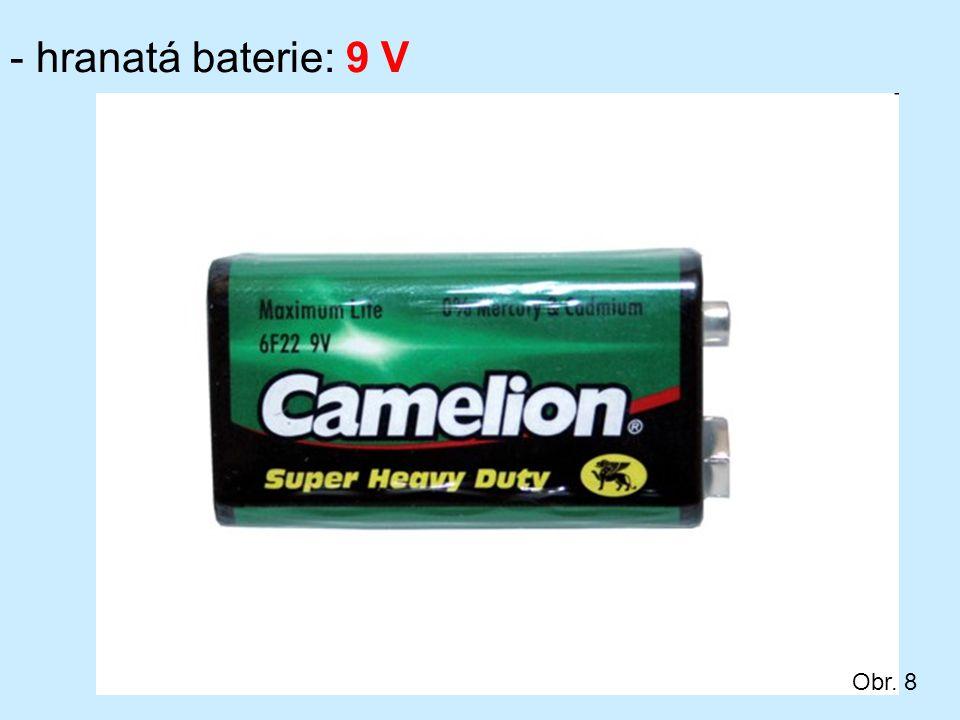 - hranatá baterie: 9 V Obr. 8