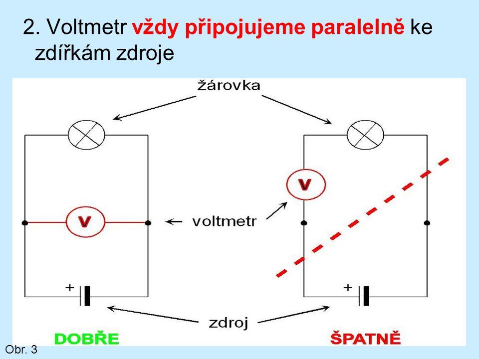 2. Voltmetr vždy připojujeme paralelně ke zdířkám zdroje