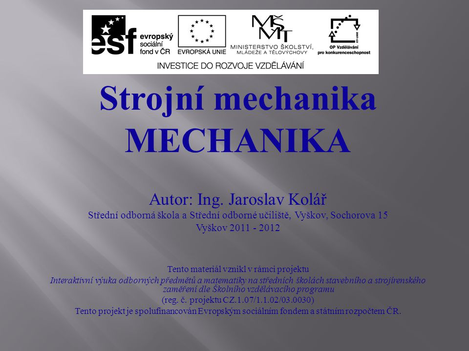 Strojní mechanika MECHANIKA Autor: Ing. Jaroslav Kolář