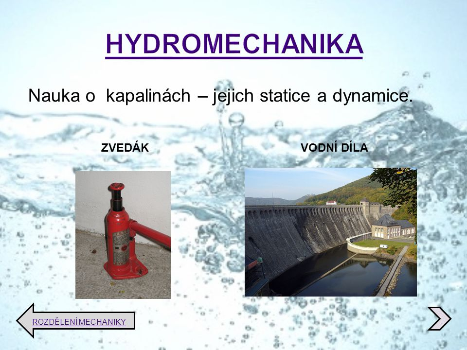 HYDROMECHANIKA Nauka o kapalinách – jejich statice a dynamice. ZVEDÁK