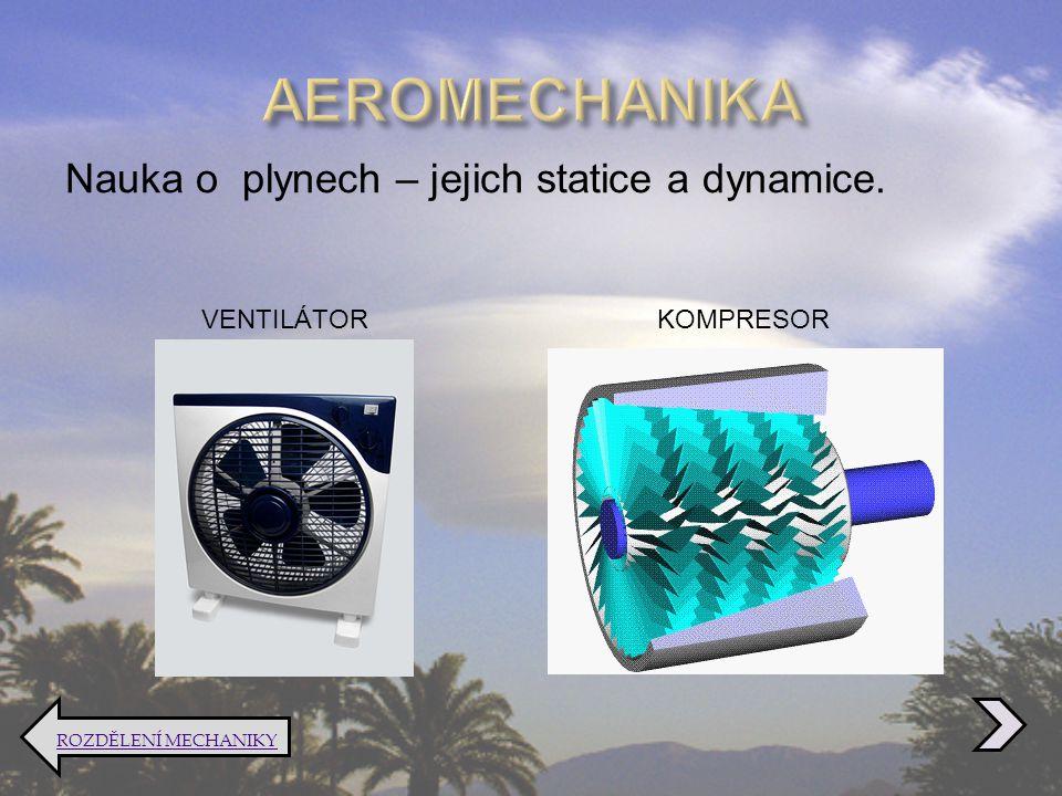AEROMECHANIKA Nauka o plynech – jejich statice a dynamice. VENTILÁTOR