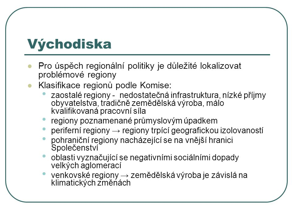 Východiska Pro úspěch regionální politiky je důležité lokalizovat problémové regiony. Klasifikace regionů podle Komise: