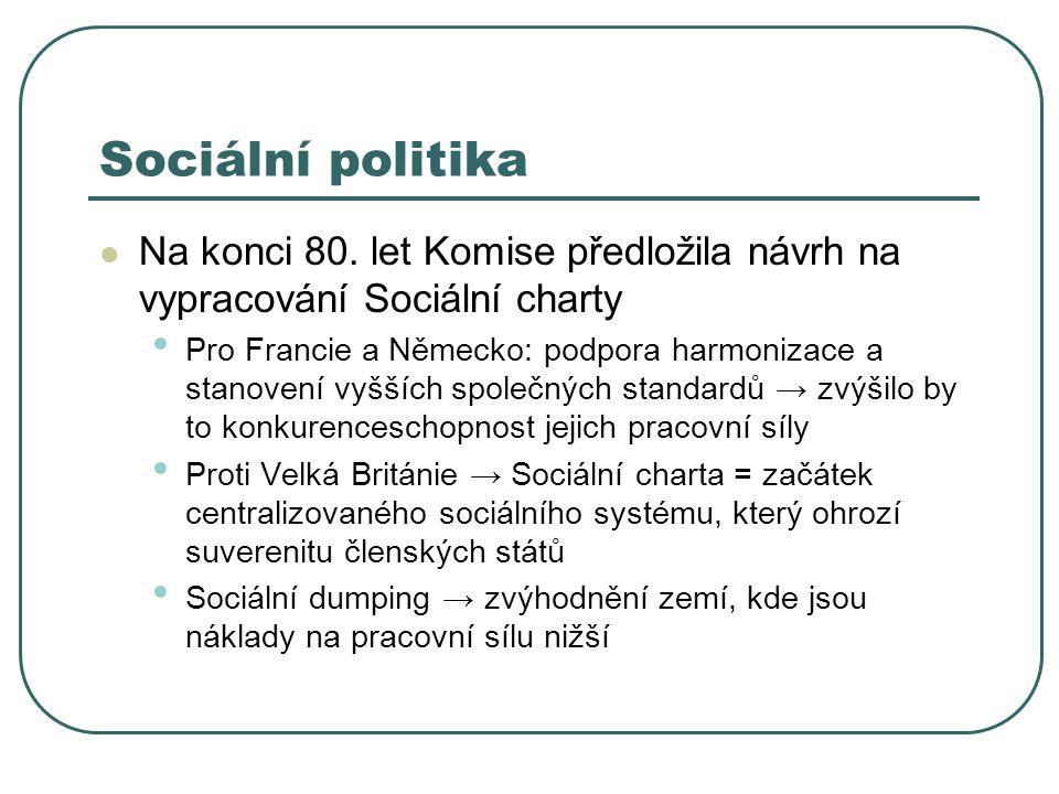 Sociální politika Na konci 80. let Komise předložila návrh na vypracování Sociální charty.