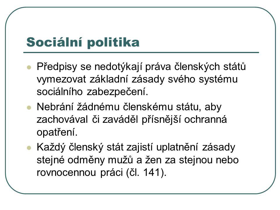 Sociální politika Předpisy se nedotýkají práva členských států vymezovat základní zásady svého systému sociálního zabezpečení.