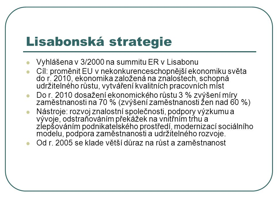 Lisabonská strategie Vyhlášena v 3/2000 na summitu ER v Lisabonu