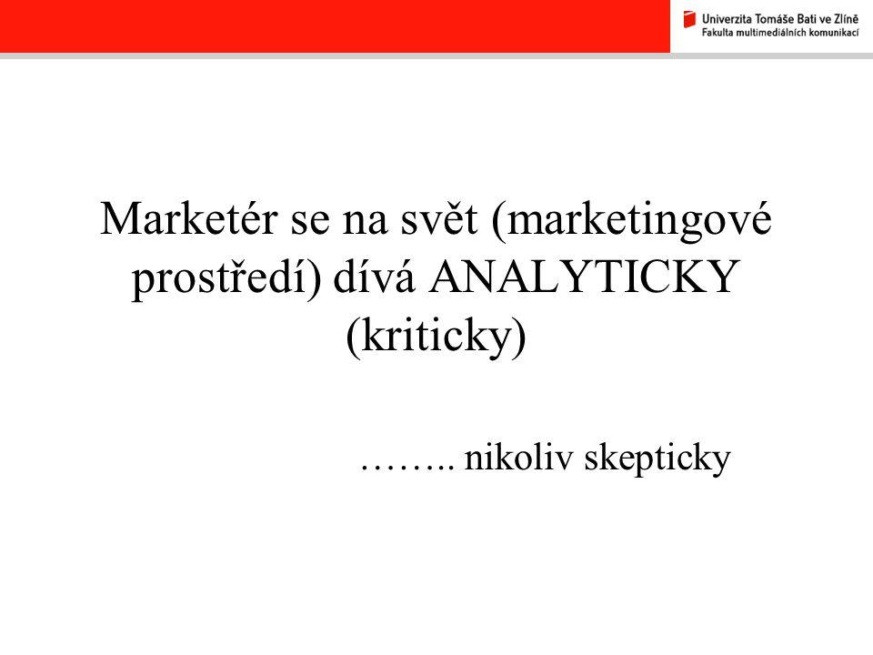 Marketér se na svět (marketingové prostředí) dívá ANALYTICKY (kriticky)