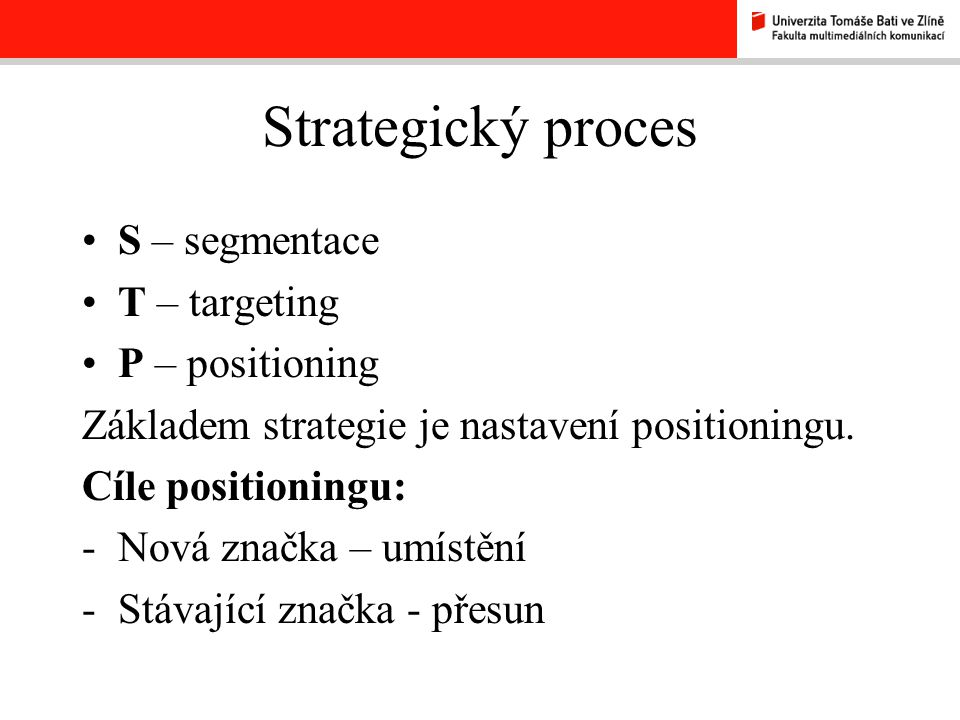 Strategický proces S – segmentace T – targeting P – positioning