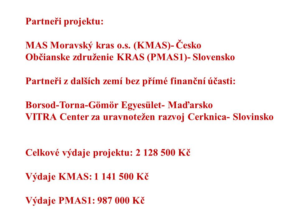 Partneři projektu: MAS Moravský kras o.s. (KMAS)- Česko. Občianske združenie KRAS (PMAS1)- Slovensko.