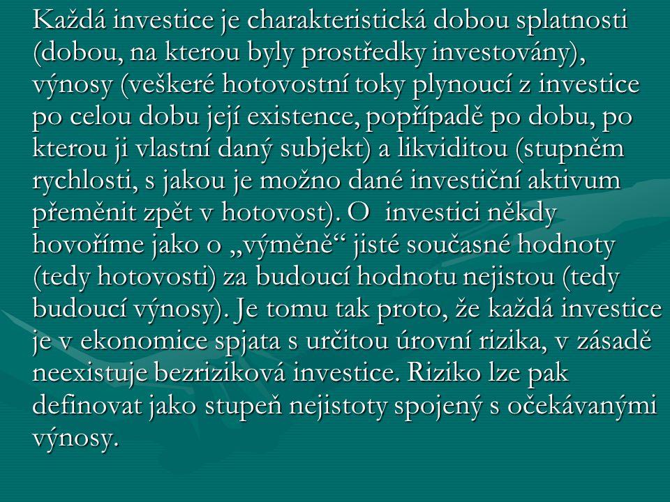 Každá investice je charakteristická dobou splatnosti (dobou, na kterou byly prostředky investovány), výnosy (veškeré hotovostní toky plynoucí z investice po celou dobu její existence, popřípadě po dobu, po kterou ji vlastní daný subjekt) a likviditou (stupněm rychlosti, s jakou je možno dané investiční aktivum přeměnit zpět v hotovost).