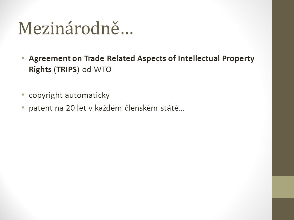 Mezinárodně… Agreement on Trade Related Aspects of Intellectual Property Rights (TRIPS) od WTO. copyright automaticky.