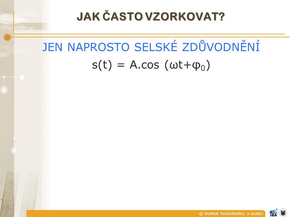 JEN NAPROSTO SELSKÉ ZDŮVODNĚNÍ s(t) = A.cos (ωt+φ0)
