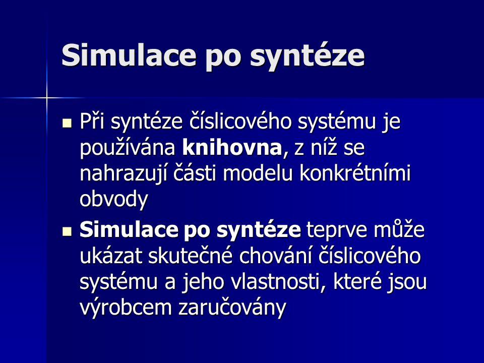 Simulace po syntéze Při syntéze číslicového systému je používána knihovna, z níž se nahrazují části modelu konkrétními obvody.
