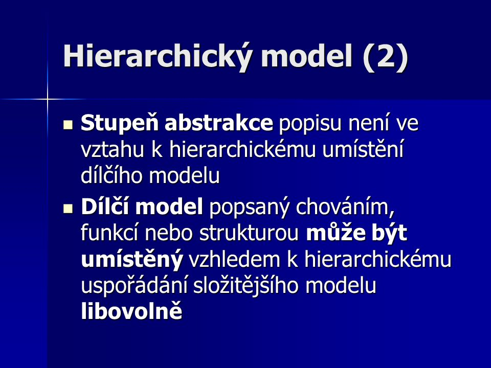 Hierarchický model (2) Stupeň abstrakce popisu není ve vztahu k hierarchickému umístění dílčího modelu.