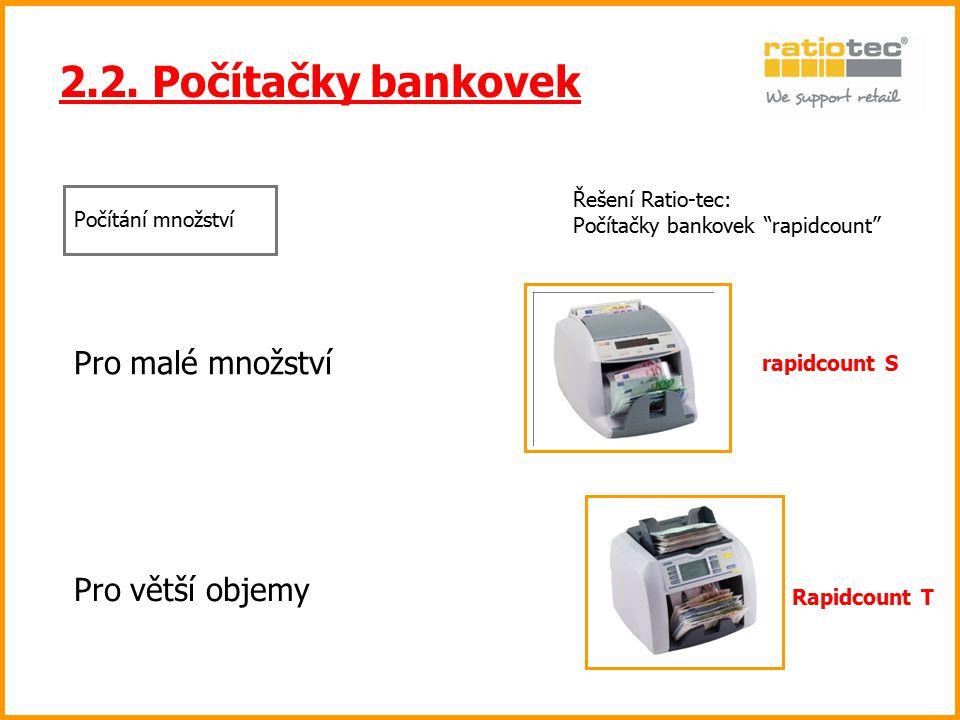 2.2. Počítačky bankovek Pro malé množství Pro větší objemy
