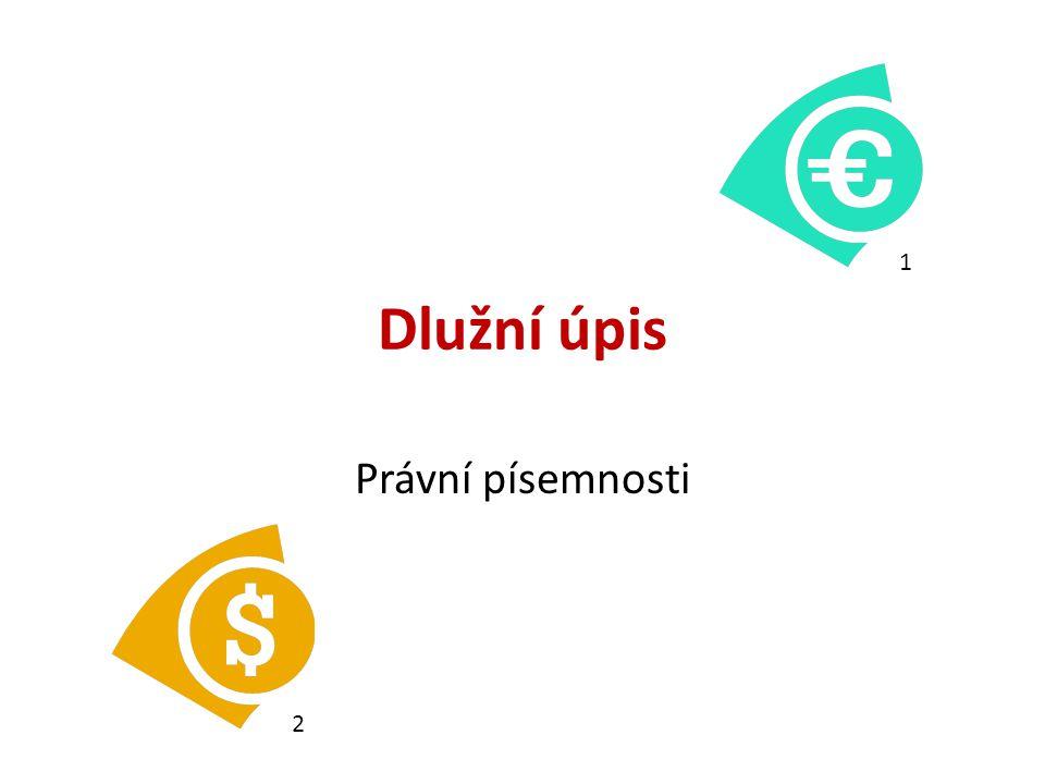 Dlužní úpis 1 Právní písemnosti 2