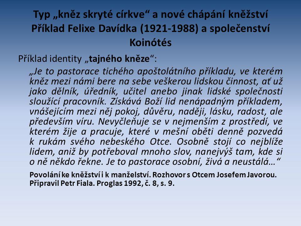 """Typ """"kněz skryté církve a nové chápání kněžství Příklad Felixe Davídka (1921-1988) a společenství Koinótés"""