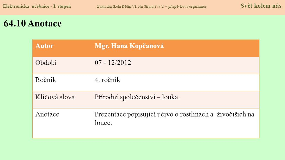 64.10 Anotace Autor Mgr. Hana Kopčanová Období 07 - 12/2012 Ročník