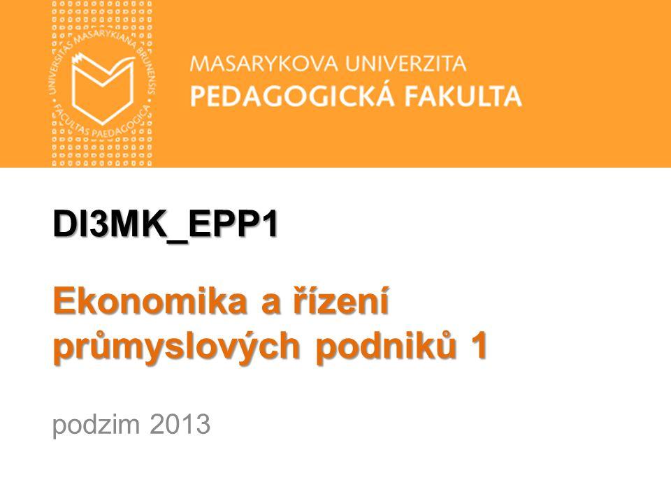 DI3MK_EPP1 Ekonomika a řízení průmyslových podniků 1