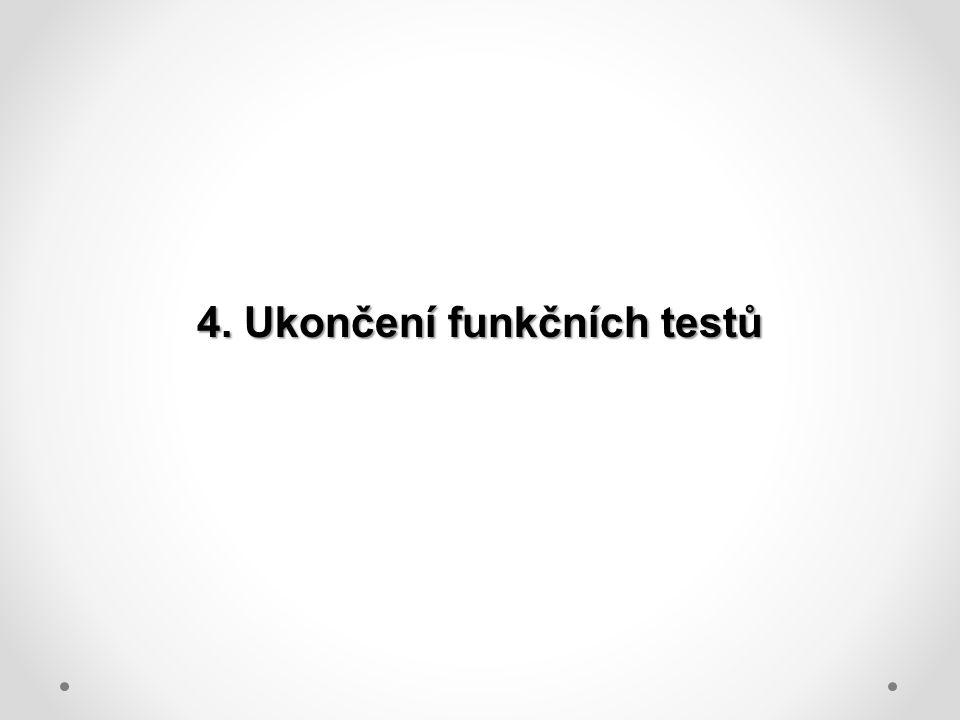 4. Ukončení funkčních testů