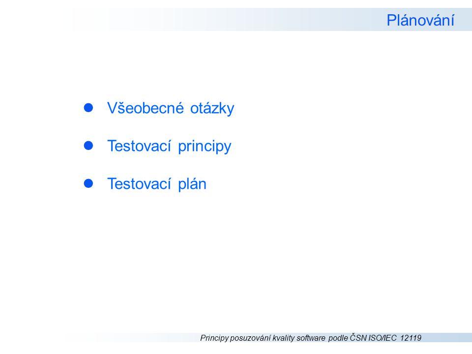 Plánování Všeobecné otázky Testovací principy Testovací plán