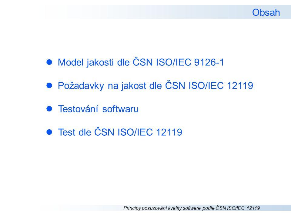 Obsah Model jakosti dle ČSN ISO/IEC 9126-1. Požadavky na jakost dle ČSN ISO/IEC 12119. Testování softwaru.