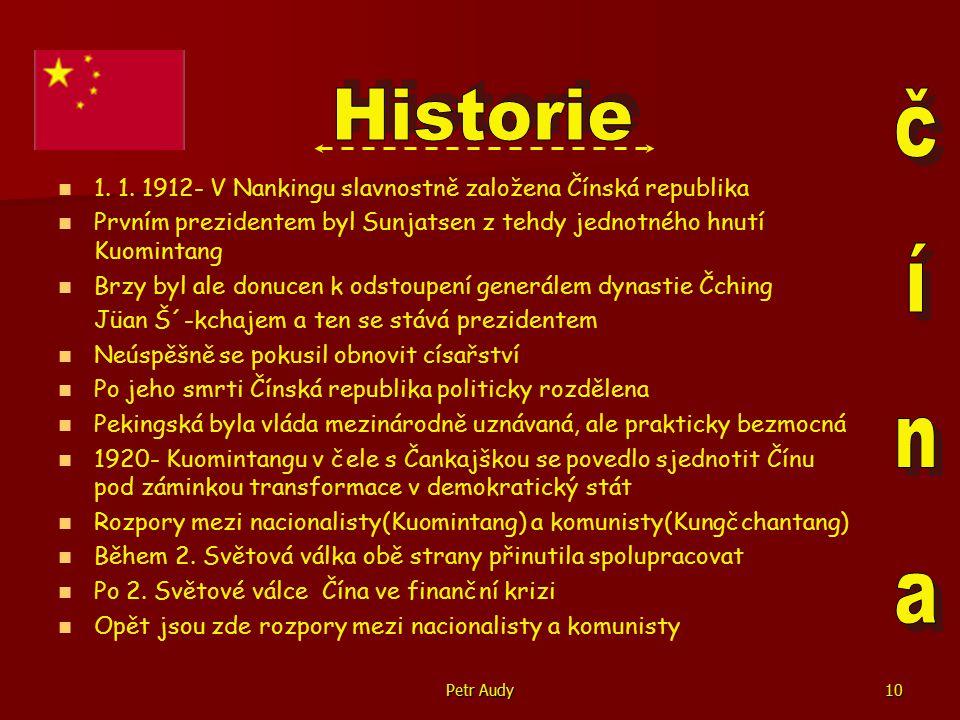 Historie 1. 1. 1912- V Nankingu slavnostně založena Čínská republika. Prvním prezidentem byl Sunjatsen z tehdy jednotného hnutí Kuomintang.