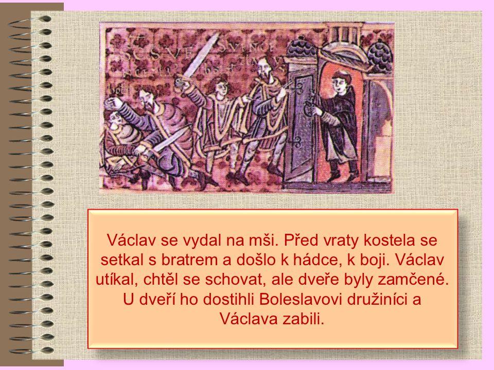 Václav se vydal na mši. Před vraty kostela se setkal s bratrem a došlo k hádce, k boji.