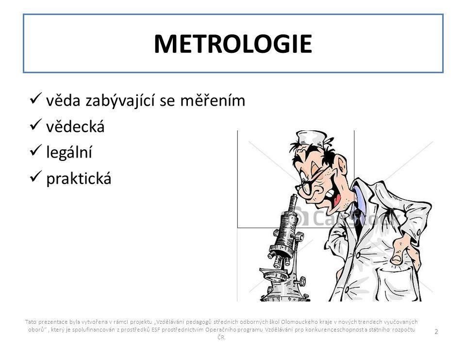 METROLOGIE věda zabývající se měřením vědecká legální praktická
