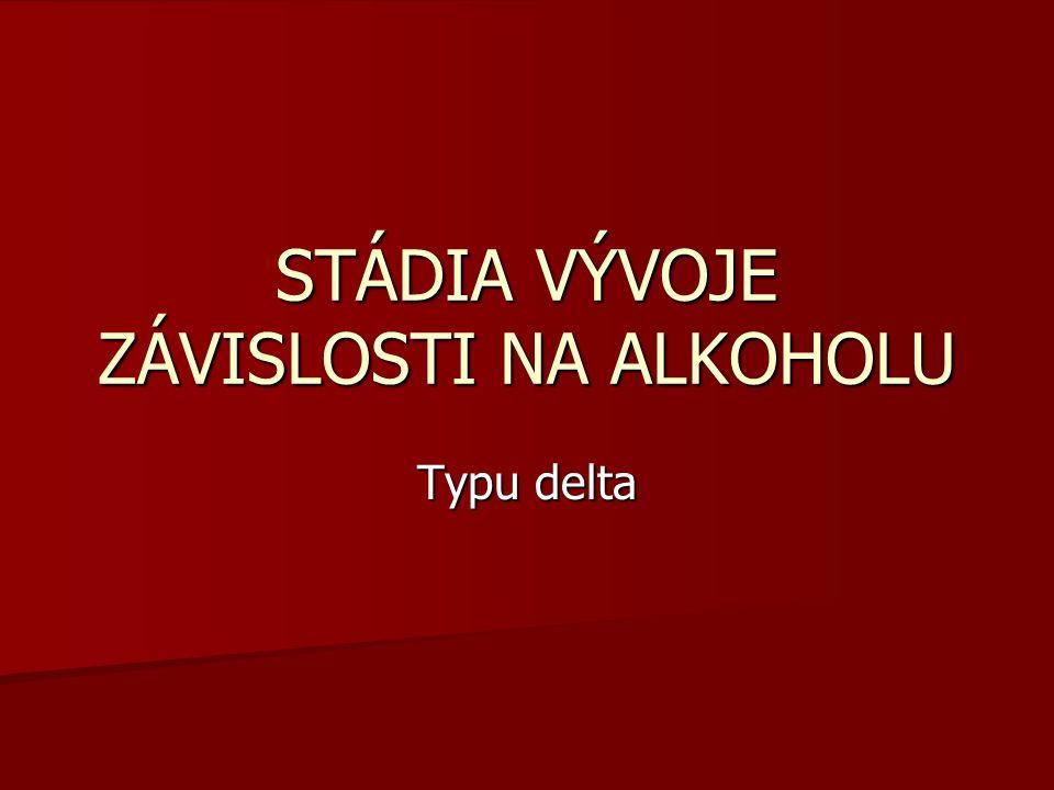 STÁDIA VÝVOJE ZÁVISLOSTI NA ALKOHOLU