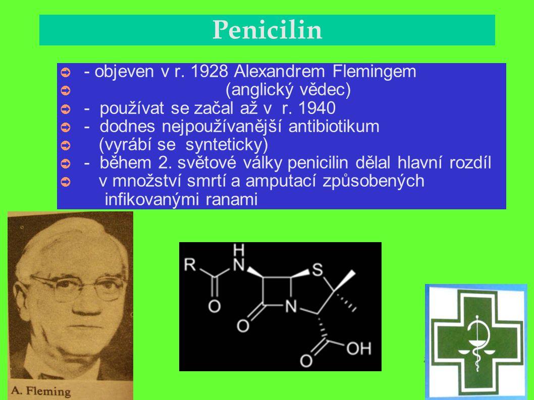 Penicilin - objeven v r. 1928 Alexandrem Flemingem (anglický vědec)