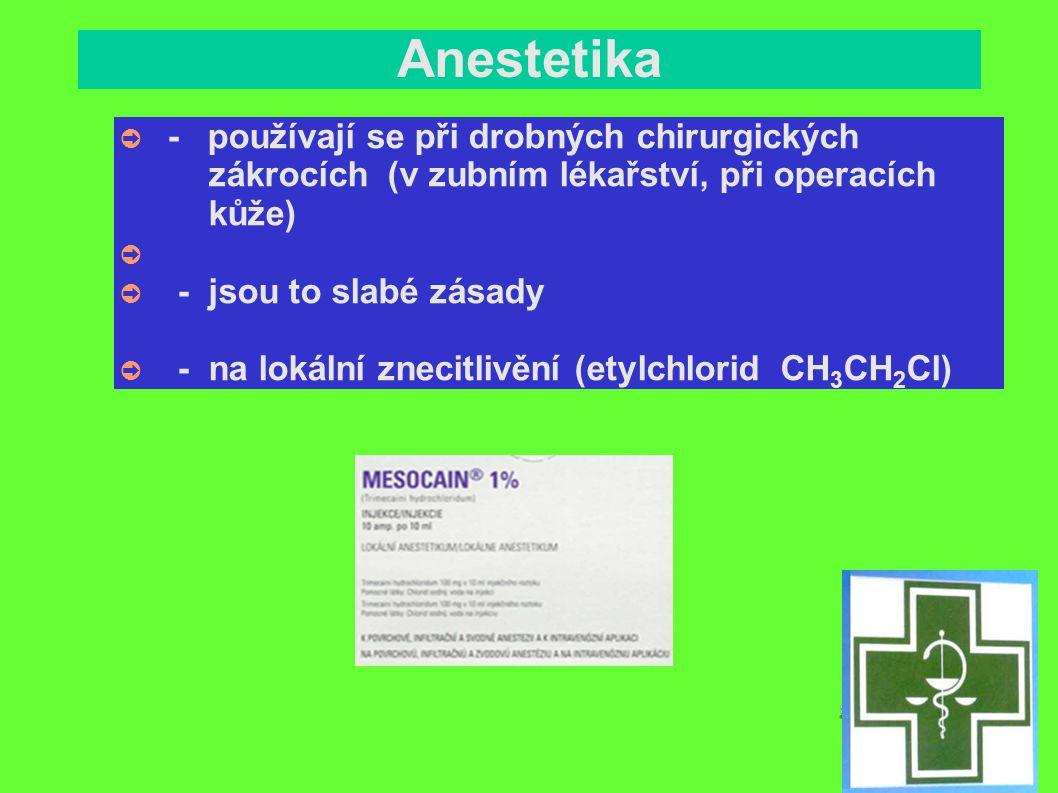 Anestetika - používají se při drobných chirurgických zákrocích (v zubním lékařství, při operacích kůže)